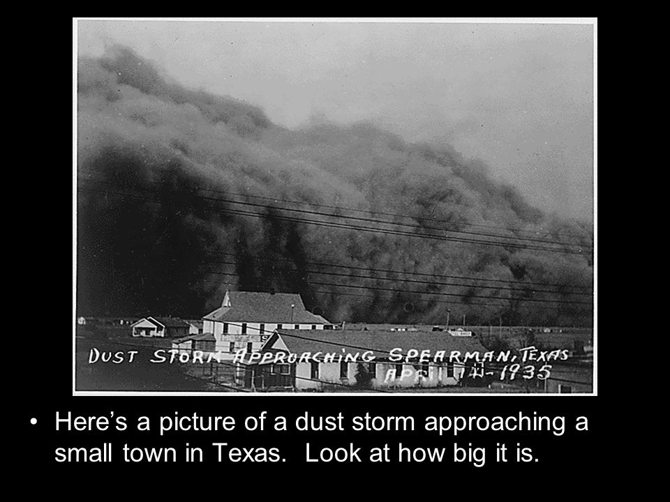 Heres a picture of a dust storm approaching a small town in Texas. Look at how big it is.