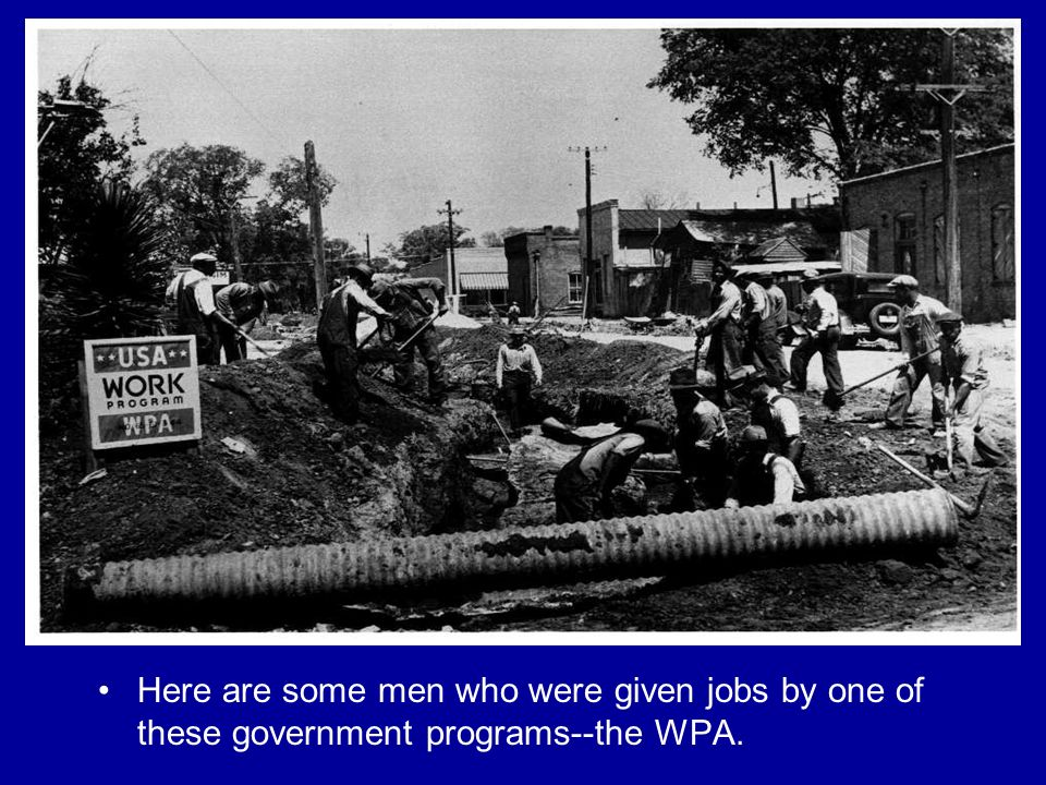 Here are some men who were given jobs by one of these government programs--the WPA.
