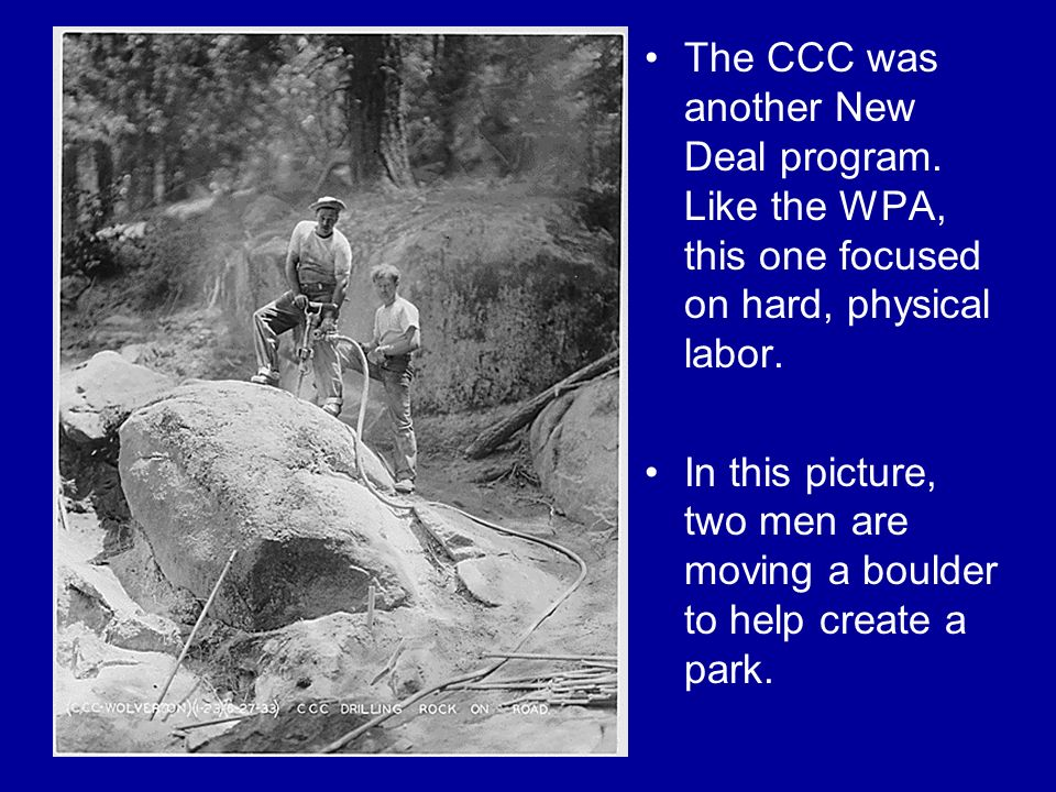 The CCC was another New Deal program. Like the WPA, this one focused on hard, physical labor.