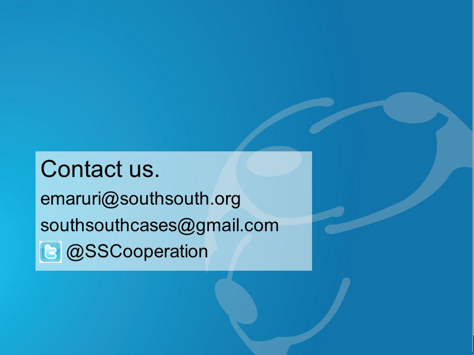 Contact us. emaruri@southsouth.org southsouthcases@gmail.com @SSCooperation