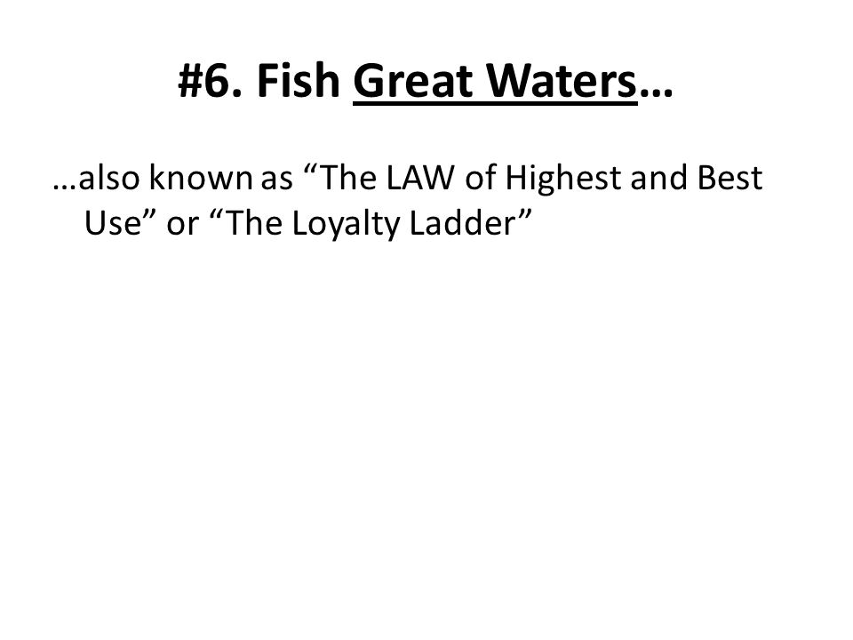 …also known as The LAW of Highest and Best Use or The Loyalty Ladder