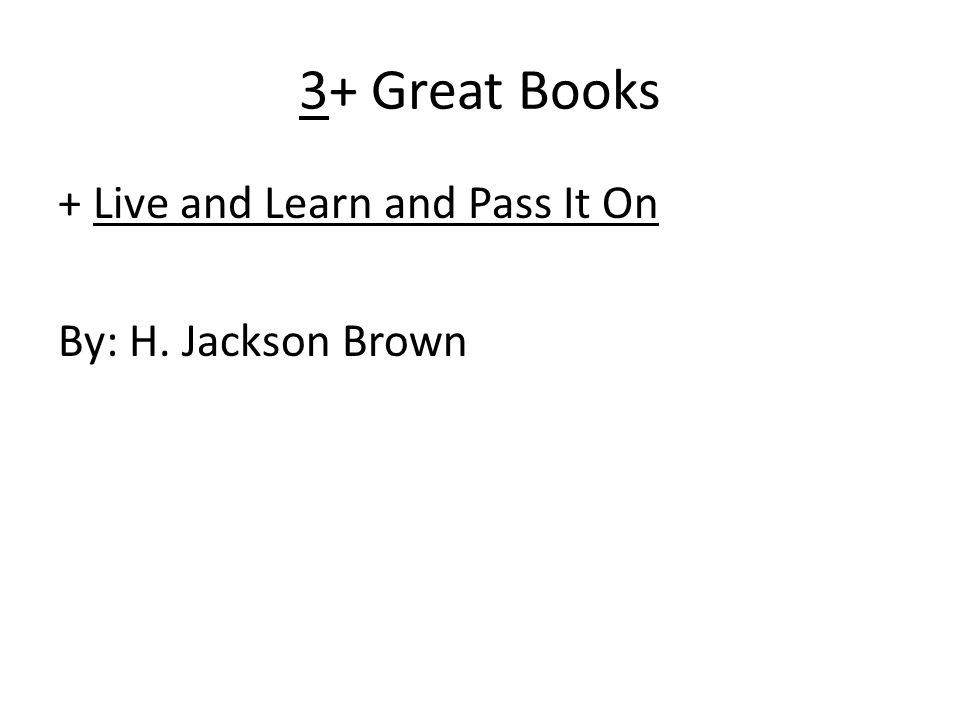 3+ Great Books + Live and Learn and Pass It On By: H. Jackson Brown