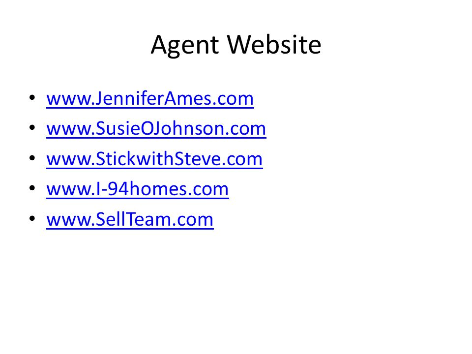 Agent Website www.JenniferAmes.com www.SusieOJohnson.com www.StickwithSteve.com www.I-94homes.com www.SellTeam.com