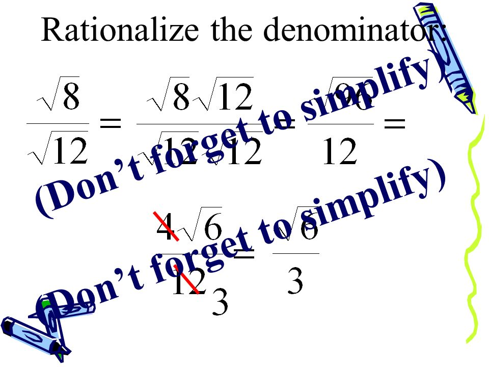 Rationalize the denominator: (Dont forget to simplify)