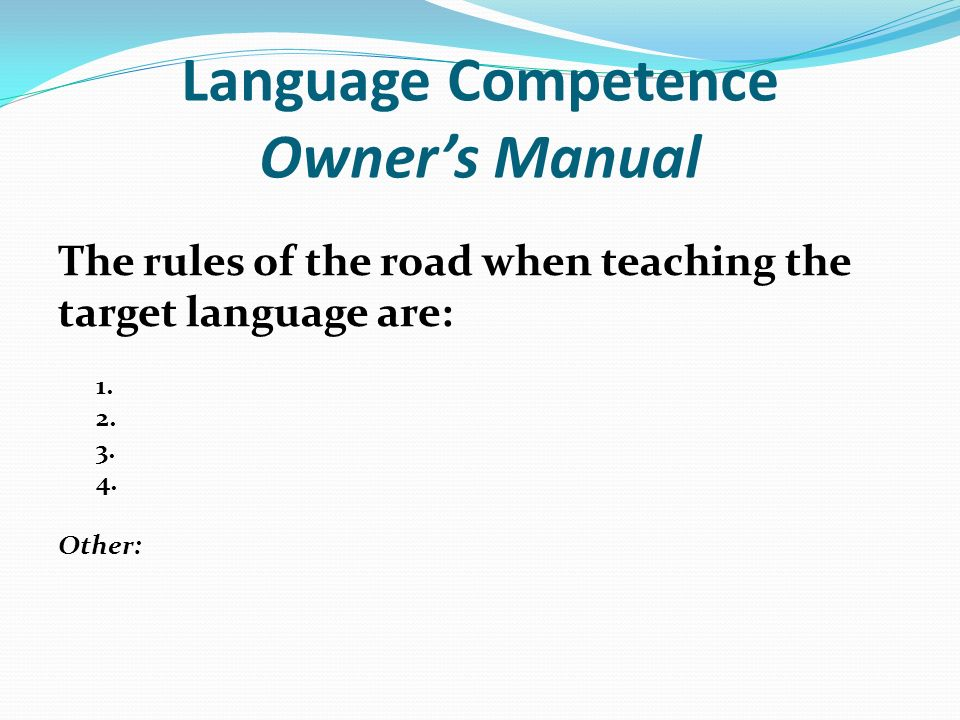 Language Competence Owners Manual The rules of the road when teaching the target language are: 1.
