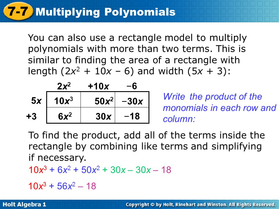 Holt Algebra 1 7-7 Multiplying Polynomials You can also use a rectangle model to multiply polynomials with more than two terms. This is similar to fin