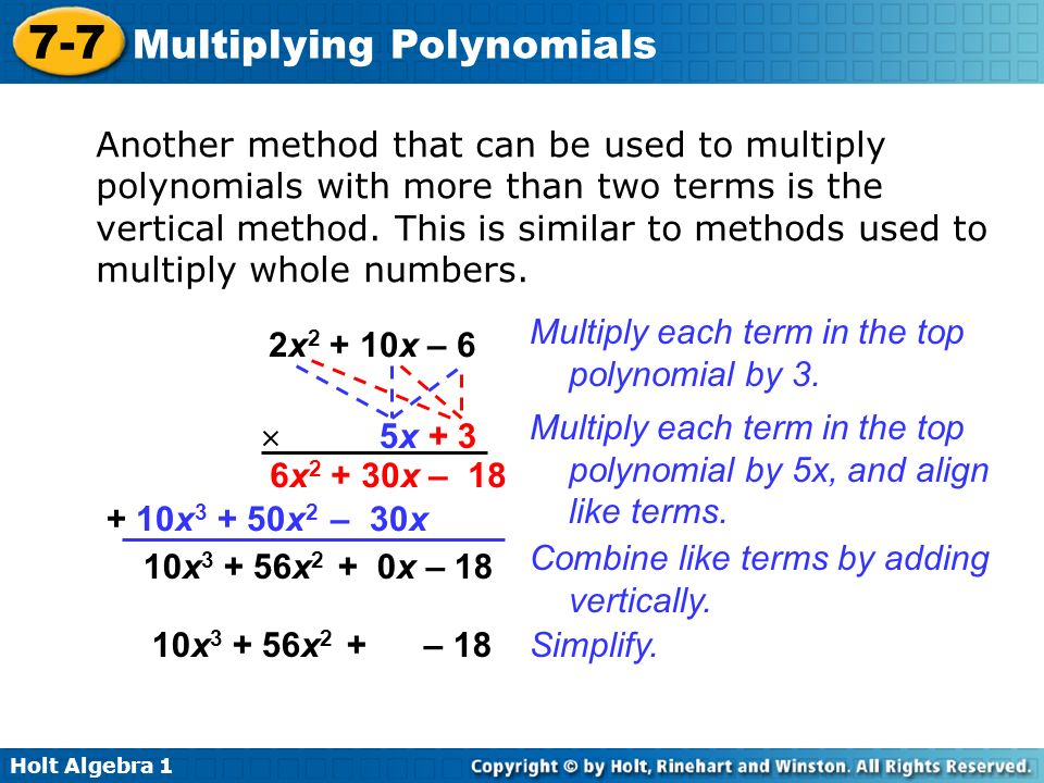 Holt Algebra 1 7-7 Multiplying Polynomials Another method that can be used to multiply polynomials with more than two terms is the vertical method. Th
