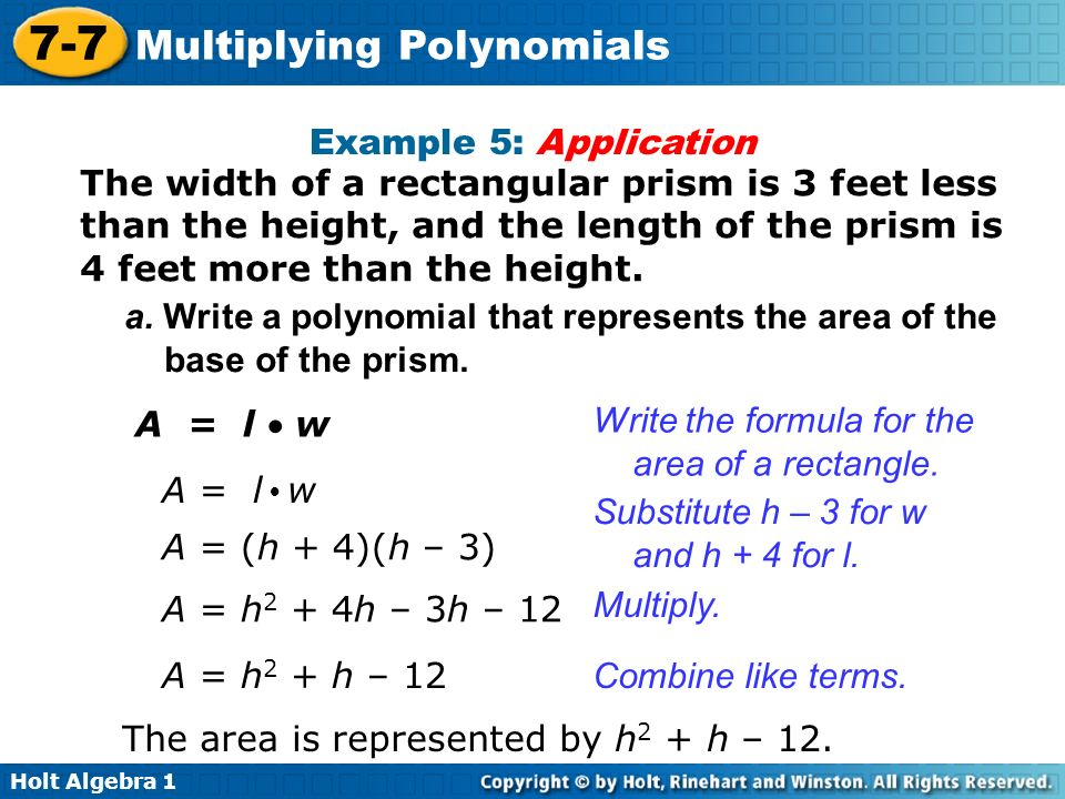 Holt Algebra 1 7-7 Multiplying Polynomials Example 5: Application The width of a rectangular prism is 3 feet less than the height, and the length of t