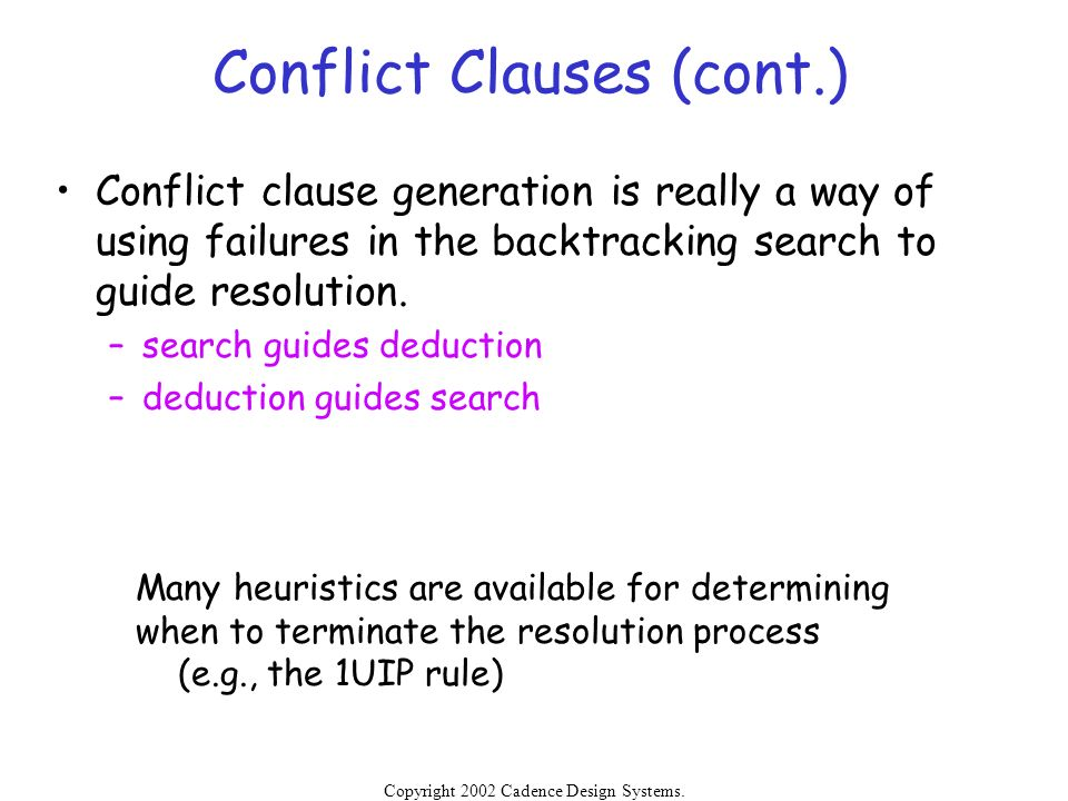 Copyright 2002 Cadence Design Systems. Permission is granted to reproduce without modification. Conflict Clauses (cont.) Conflict clause generation is