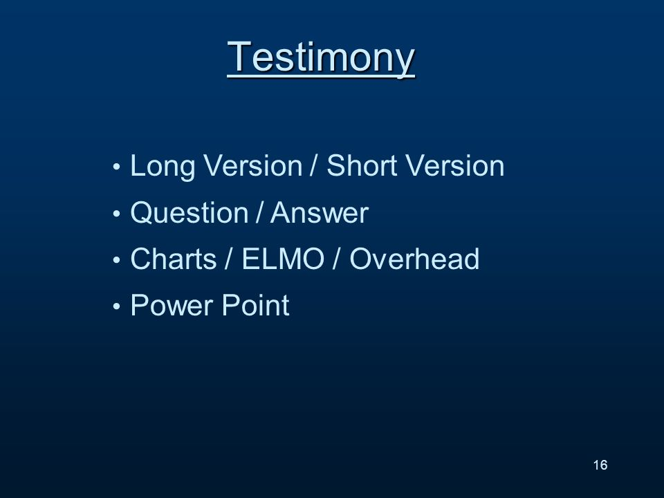 Testimony 16 Long Version / Short Version Question / Answer Charts / ELMO / Overhead Power Point