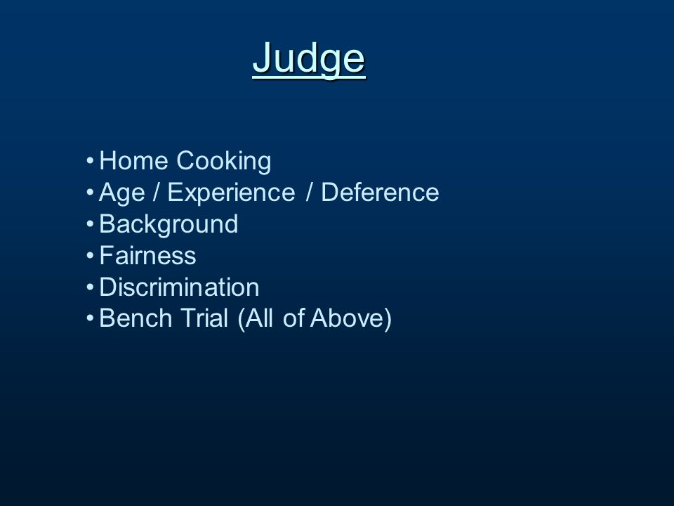 Judge Home Cooking Age / Experience / Deference Background Fairness Discrimination Bench Trial (All of Above)