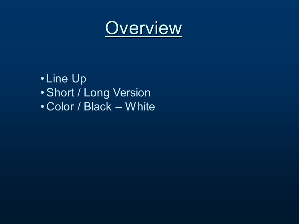 Overview Line Up Short / Long Version Color / Black – White