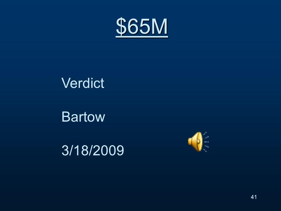Verdict Bartow 3/18/2009 $65M 41
