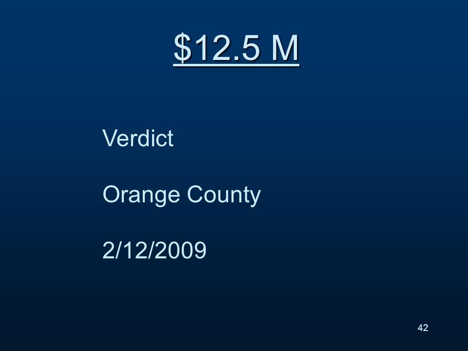 Verdict Orange County 2/12/2009 $12.5 M 42
