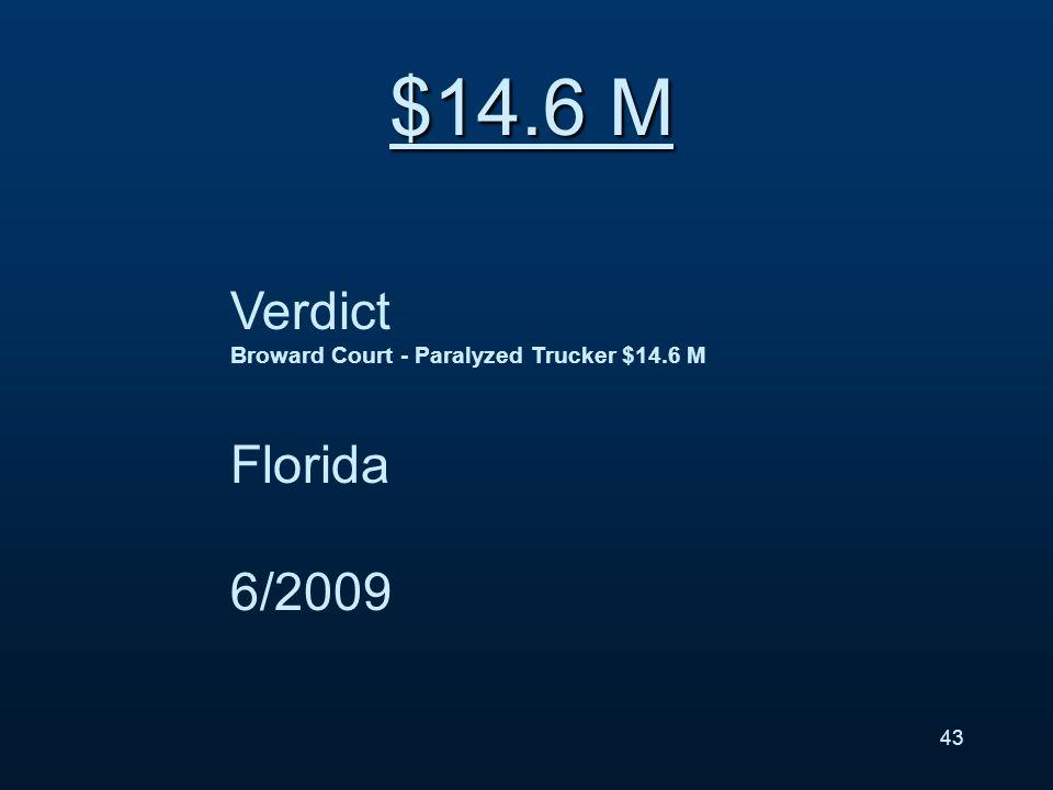 Verdict Broward Court - Paralyzed Trucker $14.6 M Florida 6/2009 $14.6 M 43
