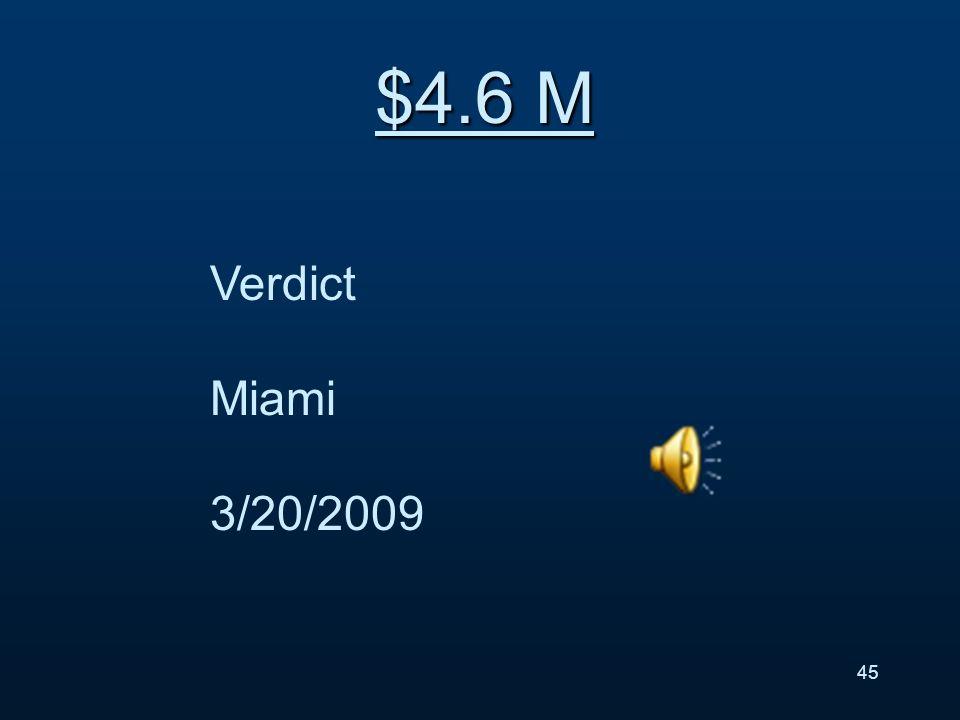 Verdict Miami 3/20/2009 $4.6 M 45