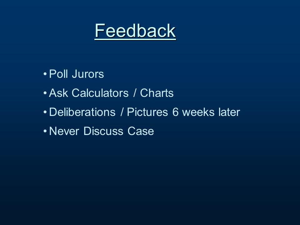 Feedback Poll Jurors Ask Calculators / Charts Deliberations / Pictures 6 weeks later Never Discuss Case