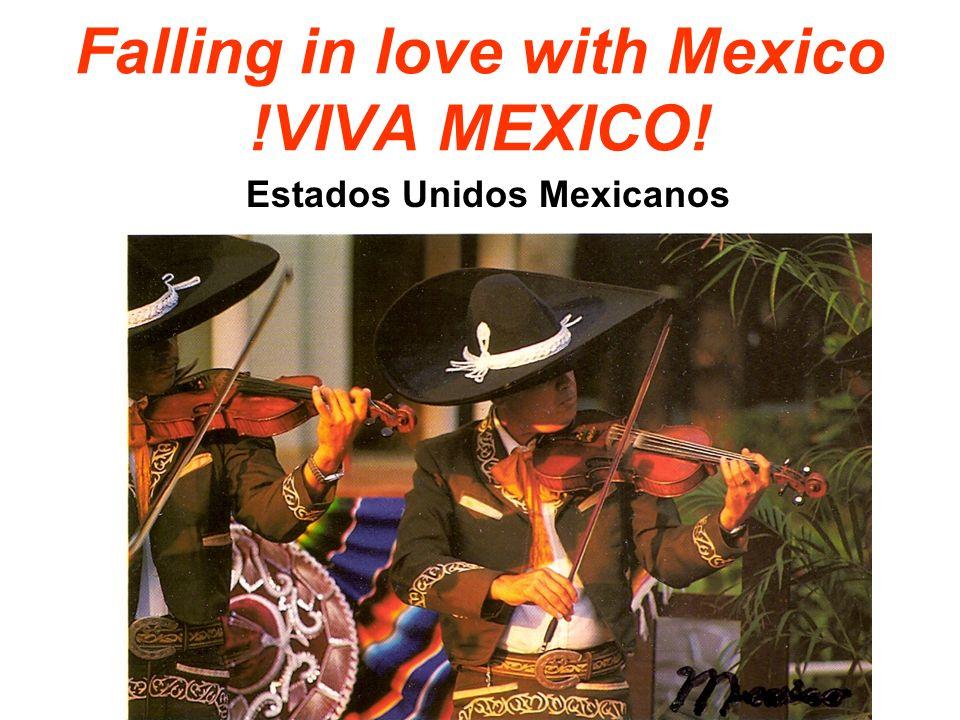Falling in love with Mexico !VIVA MEXICO! Estados Unidos Mexicanos