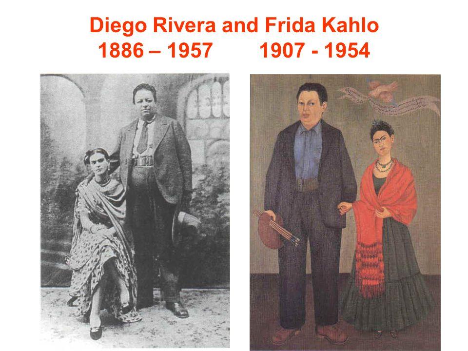 Diego Rivera and Frida Kahlo 1886 – 1957 1907 - 1954