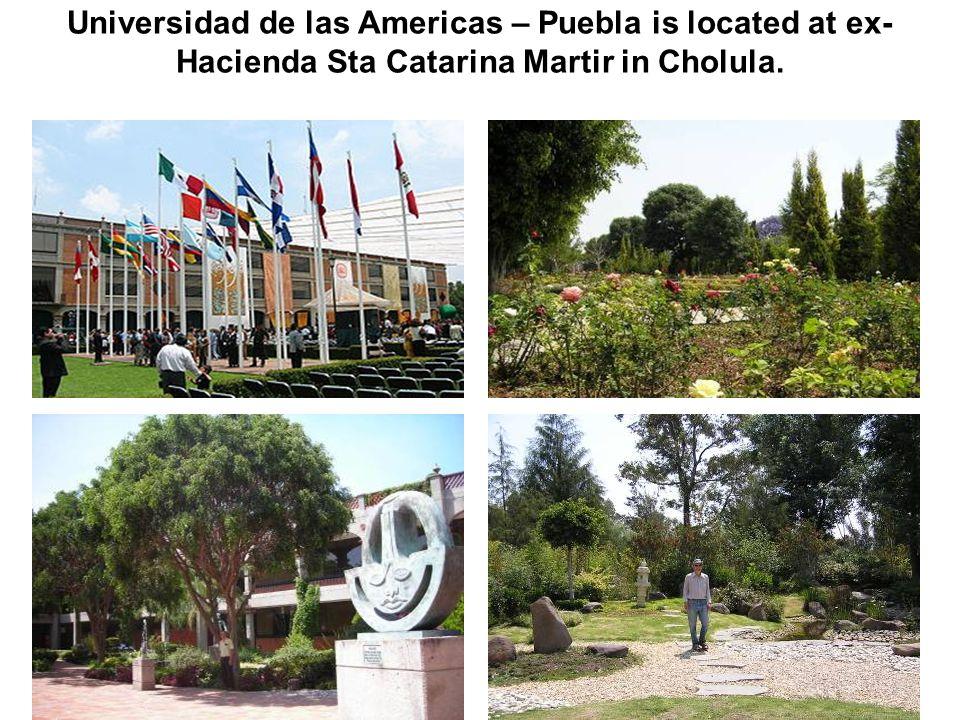 Universidad de las Americas – Puebla is located at ex- Hacienda Sta Catarina Martir in Cholula.
