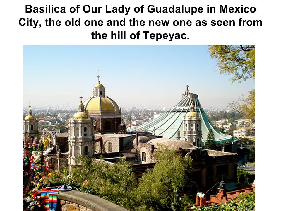 Basilica of Our Lady of Guadalupe in Mexico City, the old one and the new one as seen from the hill of Tepeyac.