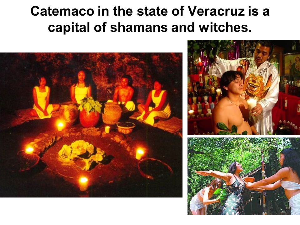 Catemaco in the state of Veracruz is a capital of shamans and witches.