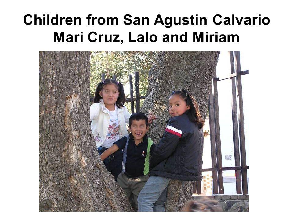 Children from San Agustin Calvario Mari Cruz, Lalo and Miriam