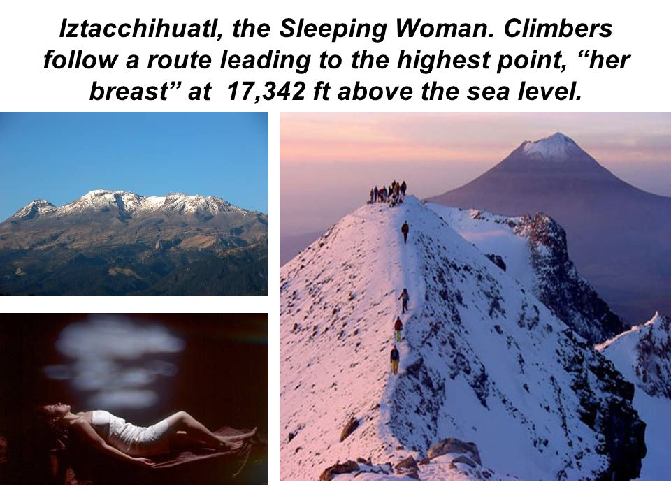 Iztacchihuatl, the Sleeping Woman. Climbers follow a route leading to the highest point, her breast at 17,342 ft above the sea level.