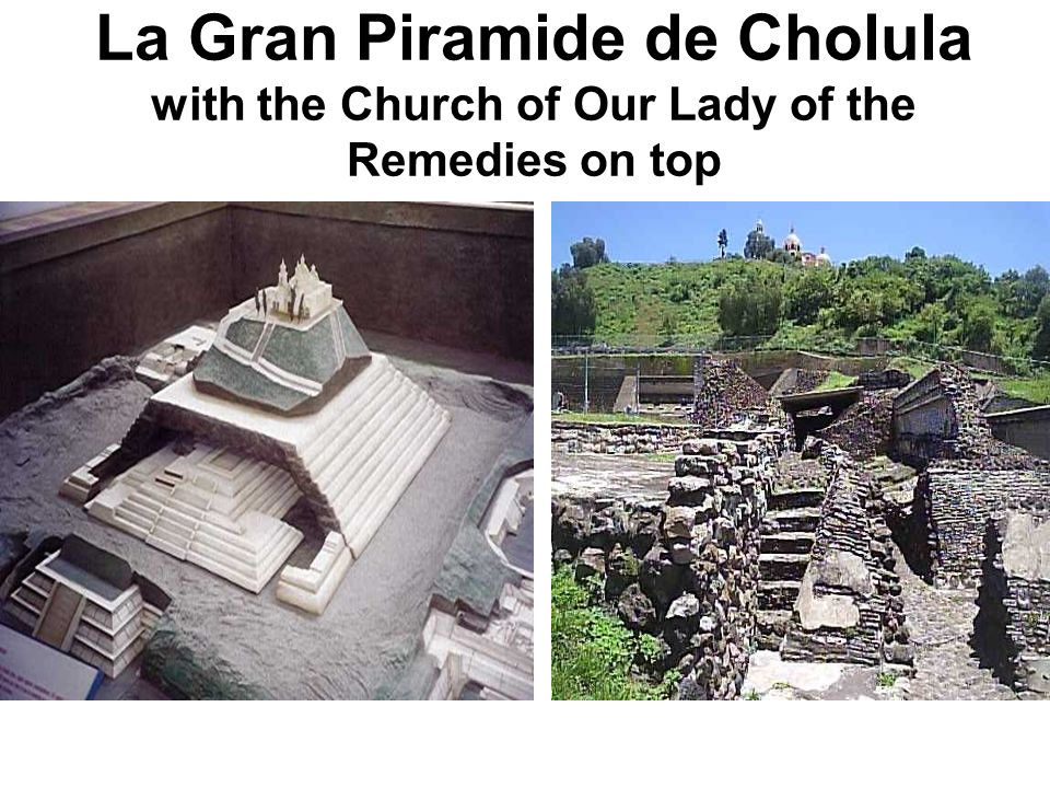 La Gran Piramide de Cholula with the Church of Our Lady of the Remedies on top