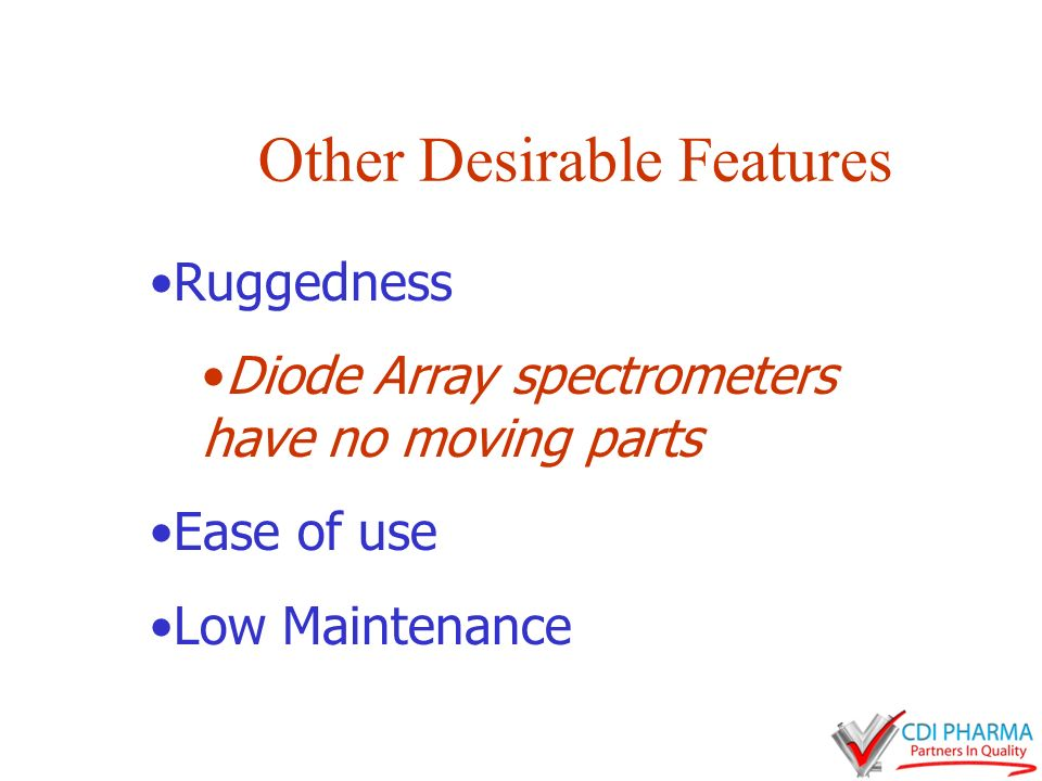 Other Desirable Features Ruggedness Diode Array spectrometers have no moving parts Ease of use Low Maintenance