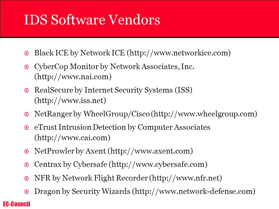 EC-Council IDS Software Vendors Black ICE by Network ICE (http://www.networkice.com) CyberCop Monitor by Network Associates, Inc. (http://www.nai.com)