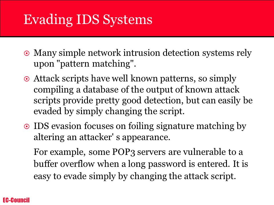 EC-Council Evading IDS Systems Many simple network intrusion detection systems rely upon