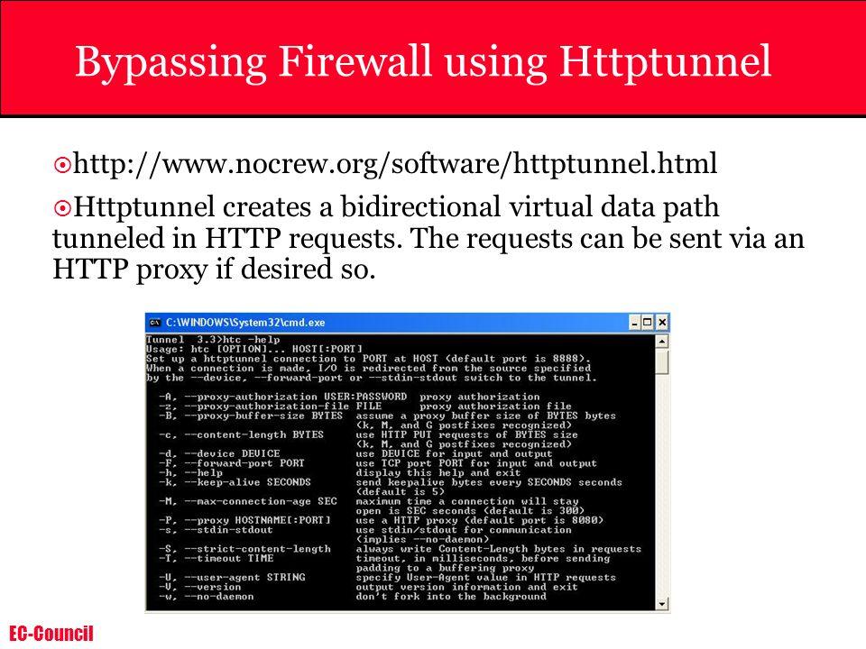 EC-Council Bypassing Firewall using Httptunnel http://www.nocrew.org/software/httptunnel.html Httptunnel creates a bidirectional virtual data path tun