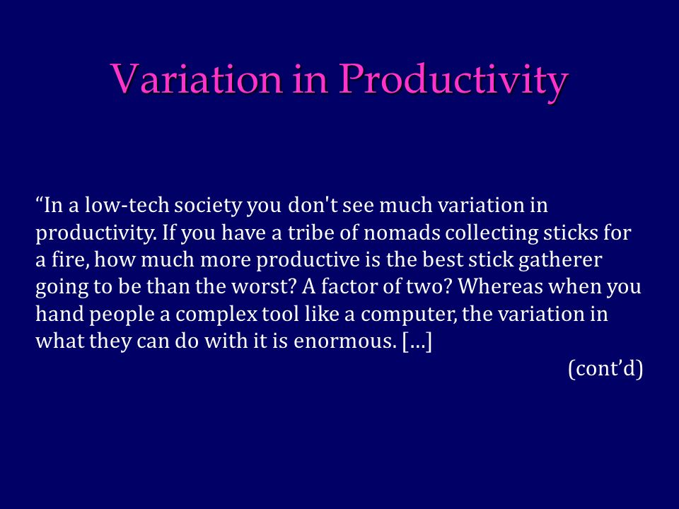 Variation in Productivity In a low-tech society you don t see much variation in productivity.
