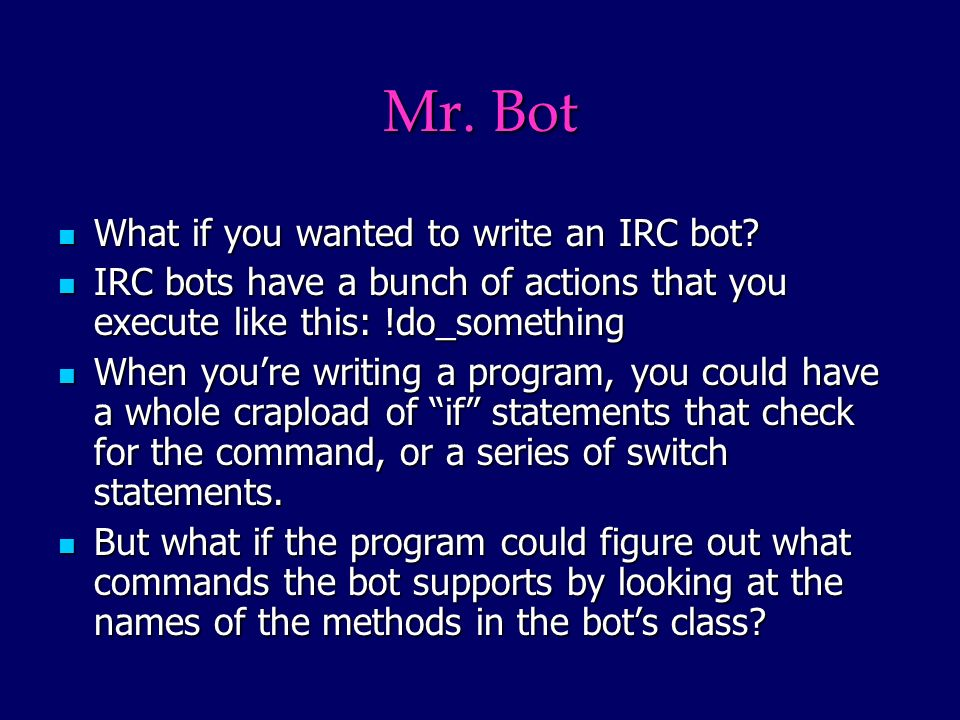 Mr. Bot What if you wanted to write an IRC bot. What if you wanted to write an IRC bot.