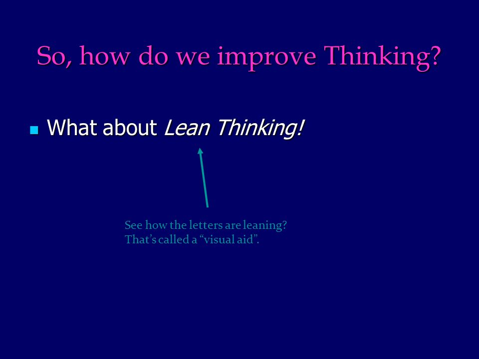 So, how do we improve Thinking. What about Lean Thinking.