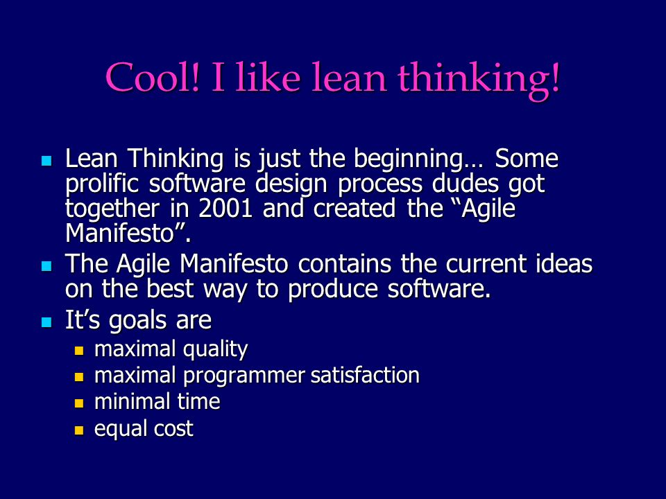 Cool! I like lean thinking! Lean Thinking is just the beginning… Some prolific software design process dudes got together in 2001 and created the Agil