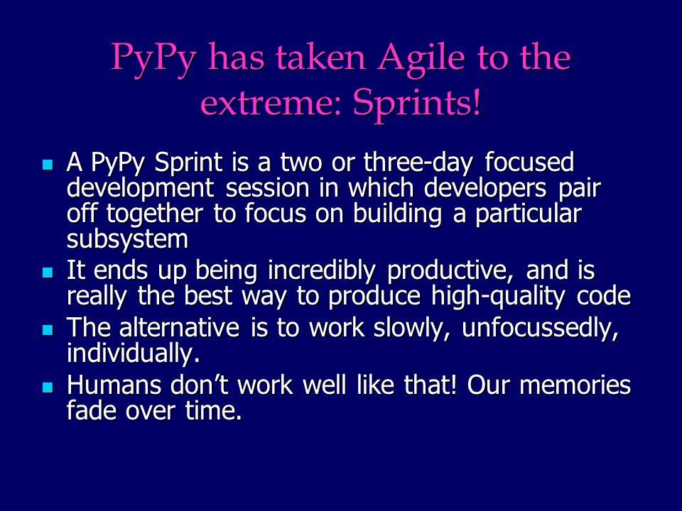 PyPy has taken Agile to the extreme: Sprints.