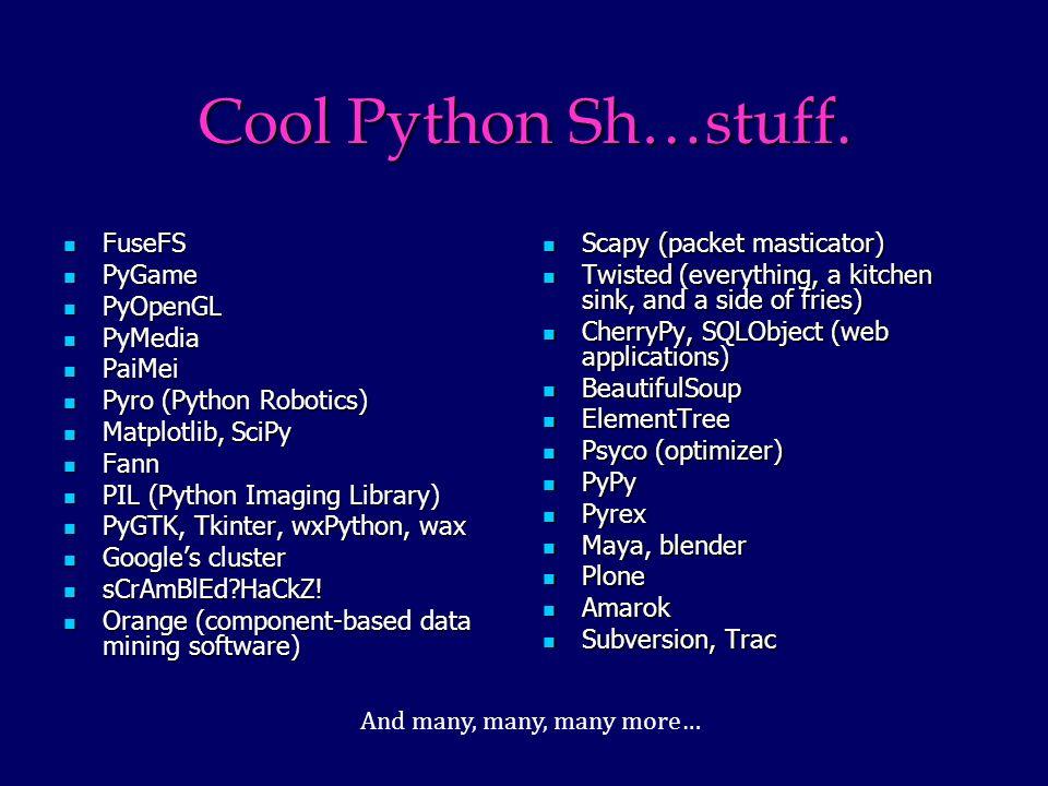 Cool Python Sh…stuff. FuseFS FuseFS PyGame PyGame PyOpenGL PyOpenGL PyMedia PyMedia PaiMei PaiMei Pyro (Python Robotics) Pyro (Python Robotics) Matplo