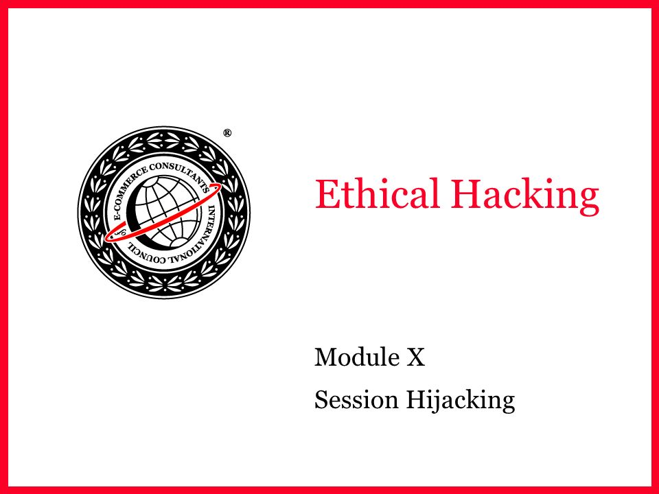 EC-Council Module Objective Spoofing Vs Hijacking Types of session hijacking TCP/IP concepts Performing Sequence prediction ACK Storms Session Hijacking Tools