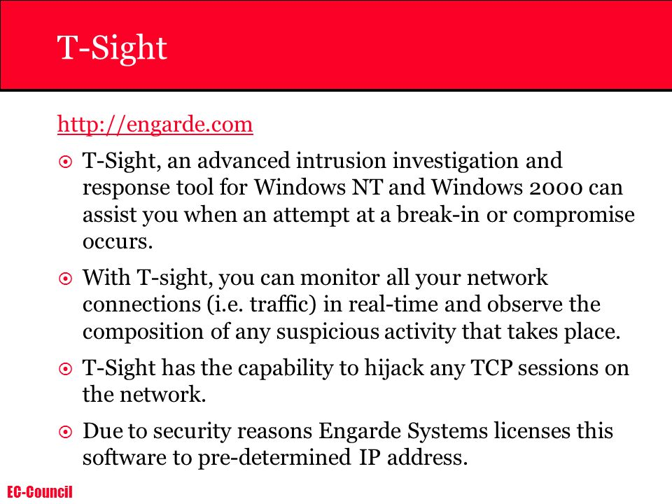 EC-Council T-Sight http://engarde.com T-Sight, an advanced intrusion investigation and response tool for Windows NT and Windows 2000 can assist you wh