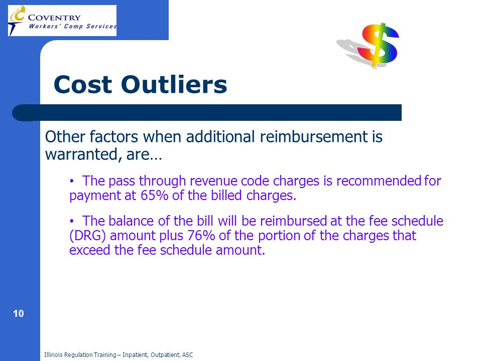Illinois Regulation Training – Inpatient, Outpatient, ASC 10 Cost Outliers Other factors when additional reimbursement is warranted, are… The pass thr