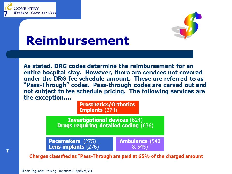 Illinois Regulation Training – Inpatient, Outpatient, ASC 7 Reimbursement As stated, DRG codes determine the reimbursement for an entire hospital stay