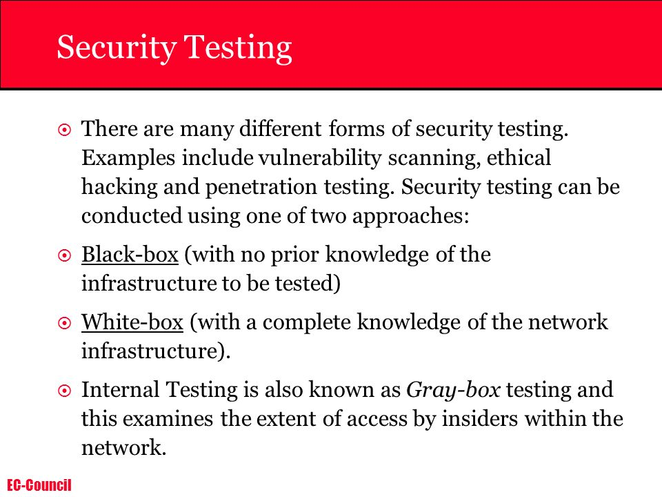 EC-Council Security Testing There are many different forms of security testing. Examples include vulnerability scanning, ethical hacking and penetrati