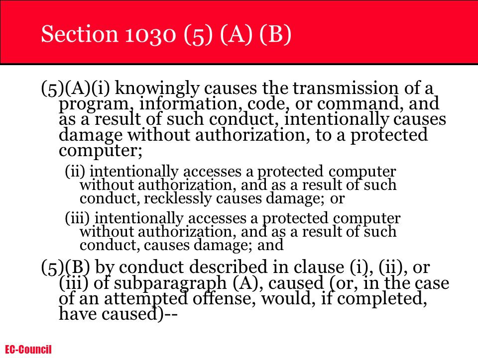 EC-Council Section 1030 (5) (A) (B) (5)(A)(i) knowingly causes the transmission of a program, information, code, or command, and as a result of such c