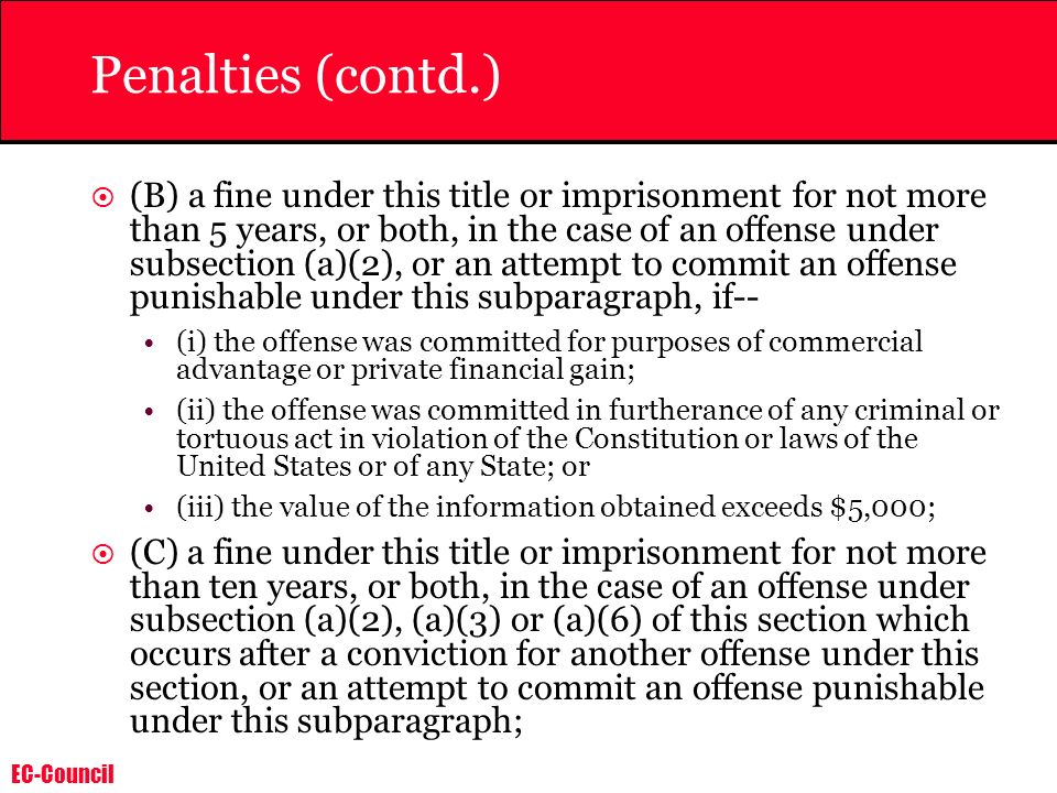 EC-Council Penalties (contd.) (B) a fine under this title or imprisonment for not more than 5 years, or both, in the case of an offense under subsecti