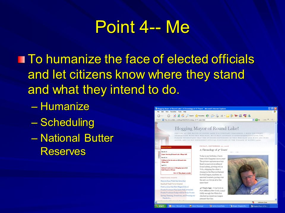 Point 4-- Me To humanize the face of elected officials and let citizens know where they stand and what they intend to do. –Humanize –Scheduling –Natio