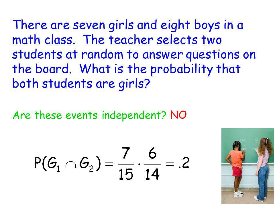 There are seven girls and eight boys in a math class. The teacher selects two students at random to answer questions on the board. What is the probabi