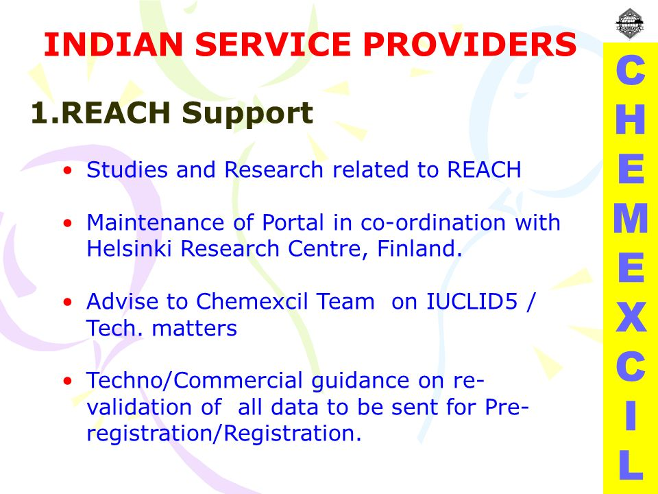 CHEMEXCILCHEMEXCIL INDIAN SERVICE PROVIDERS 1.REACH Support Studies and Research related to REACH Maintenance of Portal in co-ordination with Helsinki Research Centre, Finland.