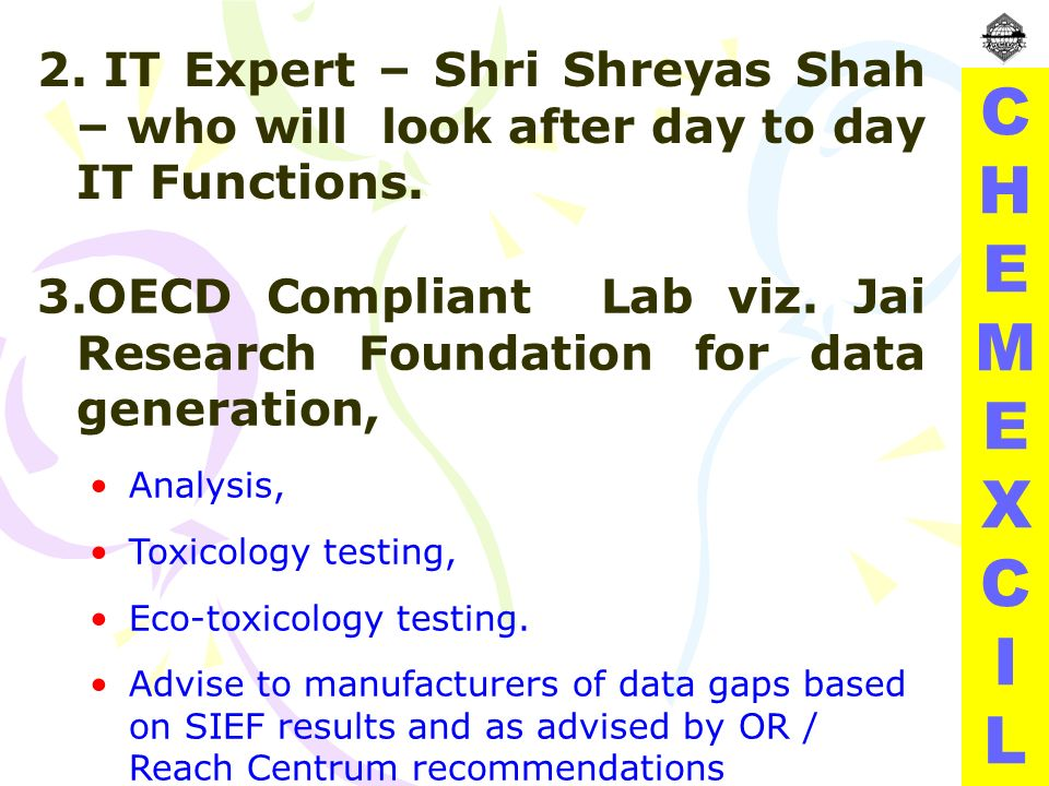CHEMEXCILCHEMEXCIL 2. IT Expert – Shri Shreyas Shah – who will look after day to day IT Functions.